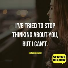 I've tried to stop thinking about you, but I can't. - English sayings - www.statusbilder.de