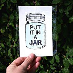 Put it in a jar. Mason jar quote art print. Handmade ink drawing.