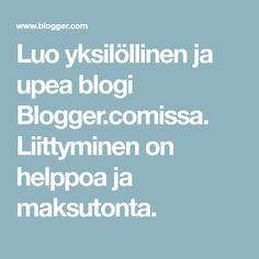 Luo yksilöllinen ja upea blogi Blogger.comissa. Liittyminen on helppoa ja maksutonta.