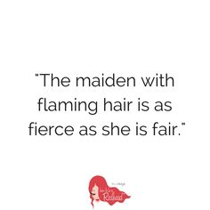 The maiden with flaming hair is as fierce as she is fair. #RedheadQuote