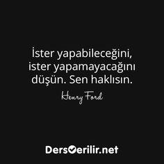 """İster yapabileceğini, ister yapamayacağını düşün. Sen haklısın."" - Henry Ford Henry Ford, Theta, Meaningful Words, Personal Development, Karma, Psychology, Finding Yourself, Lyrics, Facts"