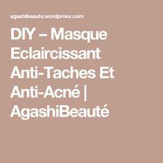 DIY – Masque Eclaircissant Anti-Taches Et Anti-Acné   AgashiBeauté