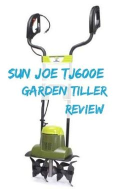 Sun Joe TJ600E Electric Tiller Review