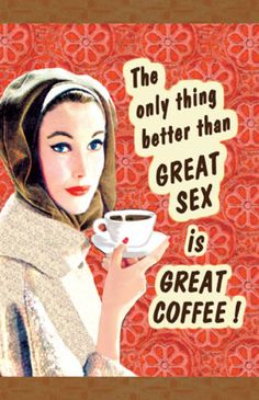 The Only Thing Better Than Great Sex is Great Coffee Masterprint
