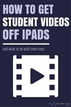 How to get videos off your iPad: tips for teachers (and their students) who create videos on iPad