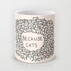 Because cats Mug by Kitten Rain | Society6