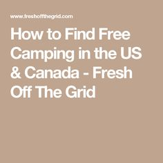 How to Find Free Camping in the US & Canada - Fresh Off The Grid