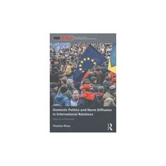 Domestic Politics and Norm Diffusion in International Relations : Ideas Do Not Float Freely (Hardcover)