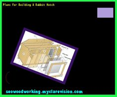 Plans For Building A Rabbit Hutch 074845 - Woodworking Plans and Projects!