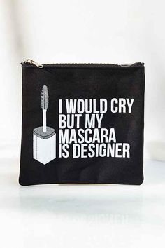 I would cry but my Mascara is Designer. Can you relate to this?