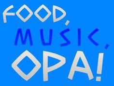 Food, Music, OPA!!!