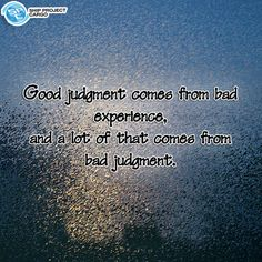 Good judgement comes from bad experience and a lot of that comes from bad judgement Interesting Quotes