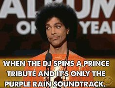 Prince. I love the Purple Rain album, but there are SO many more great songs out there!