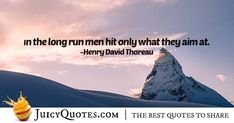"""""""In the long run men hit only what they aim at. High Quotes, Daily Quotes, Best Quotes, Campfire Quotes, Scout Quotes, Jokes Quotes, How To Run Longer, Be Yourself Quotes, Custom Design"""