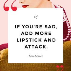 """If you are sad, add more lipstick and attack."" 8 Famous Lipstick Quotes To Live By // Coco Chanel The Words, Cool Words, Lipstick Quotes, Makeup Quotes, Great Quotes, Quotes To Live By, Inspirational Quotes, Motivational Quotes, Mottos To Live By"