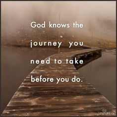God knows. Trust Him! God knows the journey you need to take before you do. Faith Quotes, Bible Quotes, Bible Verses, Me Quotes, Godly Quotes, Journey Quotes, Oswald Chambers, All That Matters, Spiritual Quotes