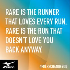 Rare is the runner who loves every run. Rare is the run that doesn't love you back anyway.