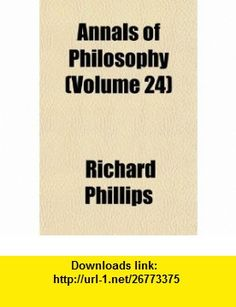 Annals of Philosophy (Volume 24) (9781154155198) Richard Phillips , ISBN-10: 1154155196  , ISBN-13: 978-1154155198 ,  , tutorials , pdf , ebook , torrent , downloads , rapidshare , filesonic , hotfile , megaupload , fileserve Philosophy, Company Logo, Pdf, Tutorials, Books, Libros, Book, Philosophy Books, Book Illustrations