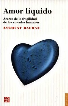 """""""El amor no encuentra su sentido en el ansia de cosas ya hechas, completas y terminadas, sino en el impulso a participar en la construcción de esas cosas."""" Amor Líquido: acerca de la fragilidad de los vinculos. Zygmunt Bauman."""