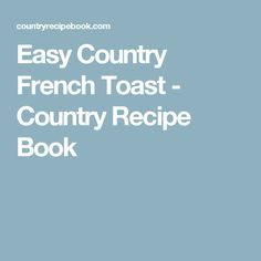 Easy Country French Toast - Country Recipe Book