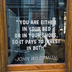 You are either in your bed or in your shoes. Invest in both.