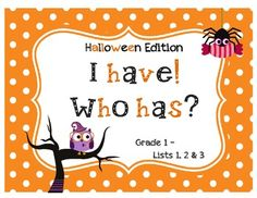 Grade 1 / First Grade Halloween Edition - I have! Who has? Sight Word or Word Work Game   I have! Who has? Is a great game for learning to read sight words. Students are learning the words while having FUN! This game can be done as a class with one or two cards each or in small groups with 5 or 6 cards each.