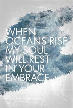 oceans~hillsong united - my tattoo is based on this song. Hillsong United, Life Quotes Love, Quotes To Live By, Happy Quotes, The Words, Cool Words, Motivational Quotes, Inspirational Quotes, Quotes Quotes
