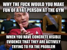 """Excuse the profanity, but I've been called a """"fatty"""" immediately following a workout and it just made me want to leave!"""