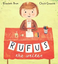 Rufus the Writer by Elizabeth Bram, illustrated by Chuck Groenink | The 21 Best Picture Books Of 2015