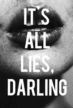 All lies darling.
