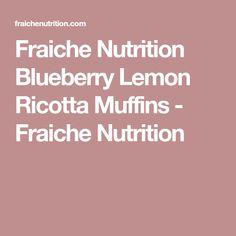 Fraiche Nutrition Blueberry Lemon Ricotta Muffins - Fraiche Nutrition