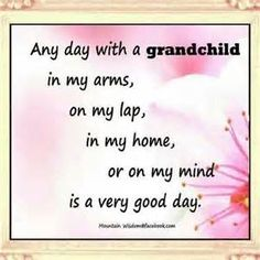 So very true. I ❤️ my Grandsons so very much; and love all the moments I am able to spend with them!