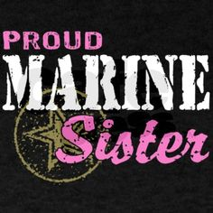 I'm a proud Marine Sister! I couldn't be prouder of my brother!!