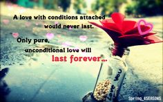 Only pure, unconditional love will last forever....