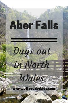 Aber Falls,a 120ft Waterfall in North Wales is a fun day out for the whole family.