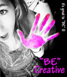 """BE"" Creative... Photo Credit for todays post goes to my daughter Kate."