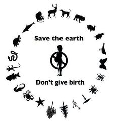 Don't give birth=SAVE the earth! I Dont Want Kids, Not Having Kids, Childfree, Pro Choice, Save The Planet, Humor, This Or That Questions, Sayings, My Love