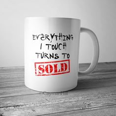 Funny Coffee Mug Everything I Touch Turns To Sold Novelty Coffee Cup Real Estate Agent Realtor Reseller Entrepreneur by CaymanHillDesigns on Etsy https://www.etsy.com/listing/277214656/funny-coffee-mug-everything-i-touch