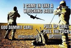 Shut up Carl! Really Funny Memes, Stupid Funny Memes, Funny Texts, Hilarious, Army Jokes, Military Jokes, Usmc Humor, Aviation Humor, Twisted Humor
