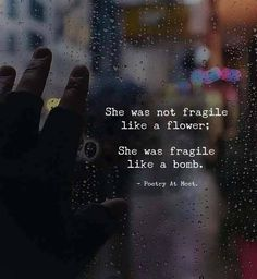 every human has a limit, and the more that society tests it the more dangerous the world becomes  [QUOTE, Mind:  'She was not fragile like a flower; she was fragile like a bomb.' / via quotesndnotes.tumblr.com]