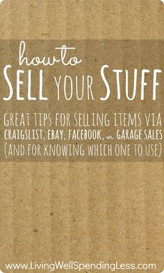 "How to Sell Your Stuff--great tips for selling items via Craigslist, Ebay, Facebook, or Garage Sales (and for knowing which one to use!)  Post includes a free printable ""stuff to sell"" list!"