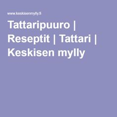 Tattaripuuro | Reseptit | Tattari | Keskisen mylly