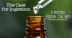 The Case for Ingestion Is Ingesting Essential Oils Safe? - thehippyhomemaker.com
