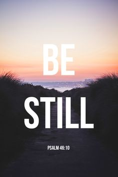 """""""Be Still"""", the first two words of Psalm 46:10. In context, """"still"""" ('harpu' in Hebrew) means to """"let go"""", """"cease striving"""", """"drop"""", """"abandon"""", """"be quiet."""" 