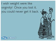 funny ecard weight loss. Virgin. So true. I wish. Ecard  humor  funny  laugh