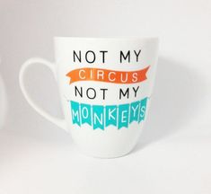 I want this mug! So cute! (Coffee Mug Not My Circus Not My Monkeys by delightdesignsvinyl)