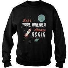 Neil degrasse tyson quote make america smart again sweatshirt