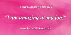 """Affirmation of the day: """"I am amazing at my job!"""""""