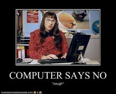 I literally say this every time someone asks me to look something up on the computer.