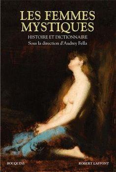 Les femmes mystiques : Histoire et dictionnaire de Audrey Fella, http://www.amazon.fr/dp/2221114728/ref=cm_sw_r_pi_dp_-9iArb1QGX4T6